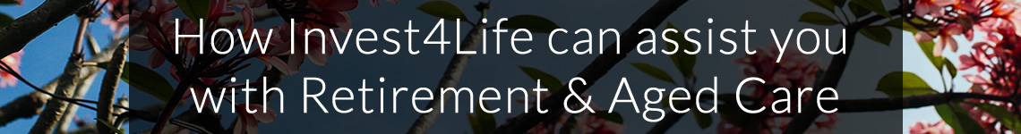<h1>How Invest4Life can Assist You With Retirement & Aged Care</h1>